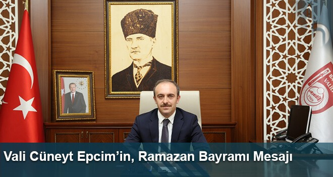 Vali Cüneyt Epcim'in, Ramazan Bayramı Mesajı