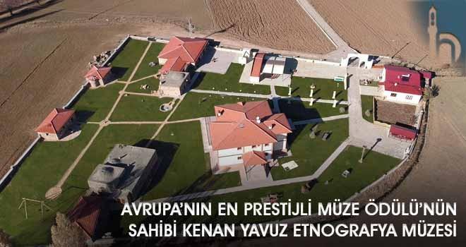 Avrupa'nın En Prestijli Müze Ödülü'nün Sahibi Kenan Yavuz Etnografya Müzesi