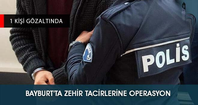 Bayburt'ta Zehir Tacirlerine Operasyon