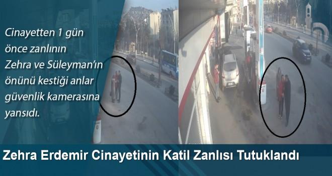 Zehra Erdemir cinayetinin katil zanlısı tutuklandı