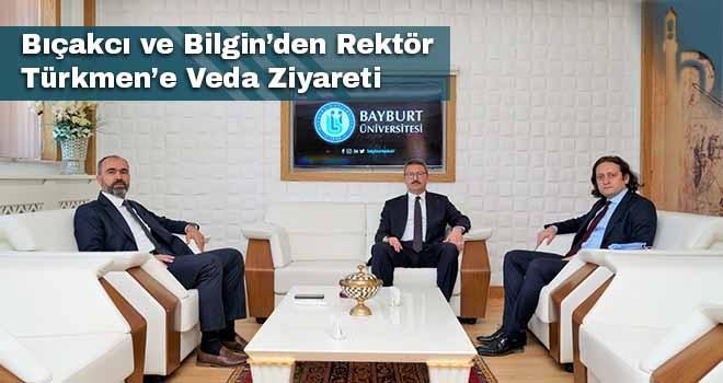 Bıçakcı ve Bilgin'den Rektör Türkmen'e Veda Ziyareti