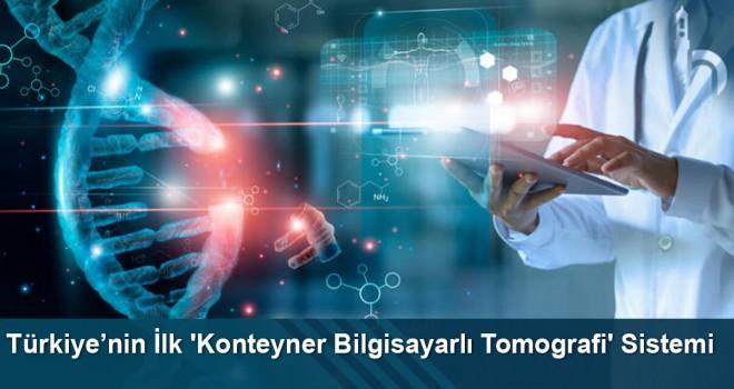 Türkiye'nin İlk 'Konteyner Bilgisayarlı Tomografi' Sistemi