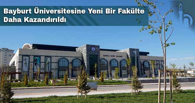 Bayburt Üniversitesine Yeni Bir Fakülte Daha Kazandırıldı