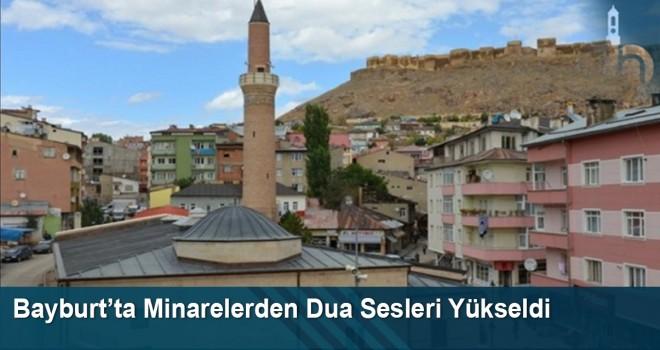 Bayburt'ta Minarelerden Dua Sesleri Yükseldi