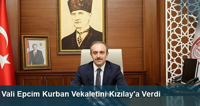 Vali Epcim Kurban Vekaletini Kızılay'a Verdi