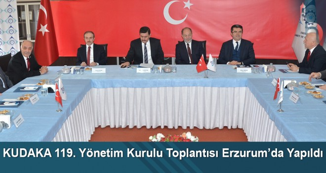 KUDAKA 119. Yönetim Kurulu Toplantısı Erzurum'da yapıldı