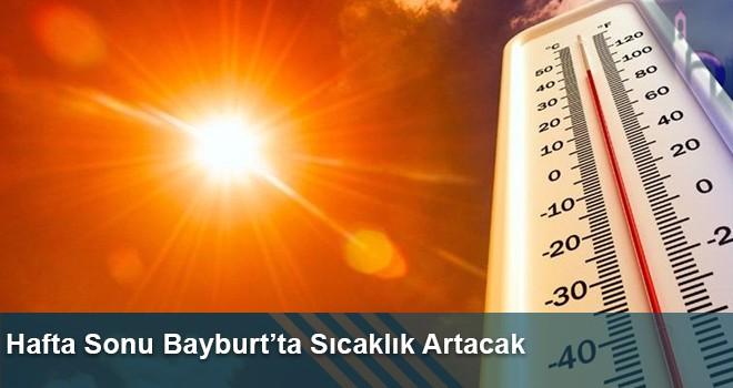 Hafta Sonu Bayburt'ta Sıcaklık Artacak