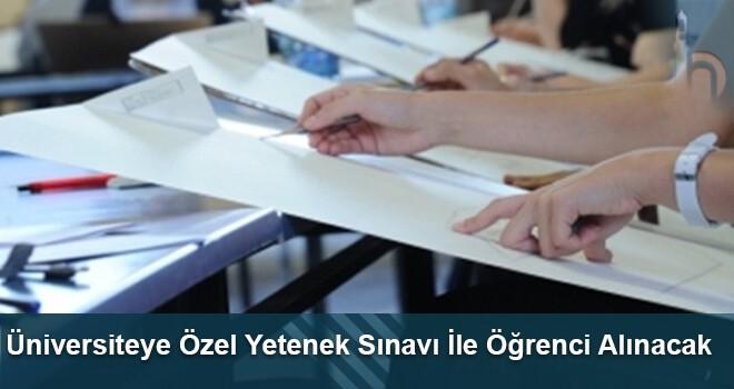 Üniversiteye Özel Yetenek Sınavı İle Öğrenci Alınacak