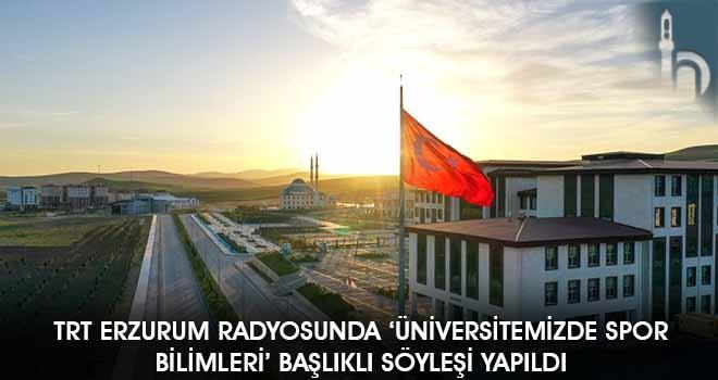 TRT Erzurum Radyosunda 'Üniversitemizde Spor Bilimleri' Başlıklı Söyleşi Yapıldı