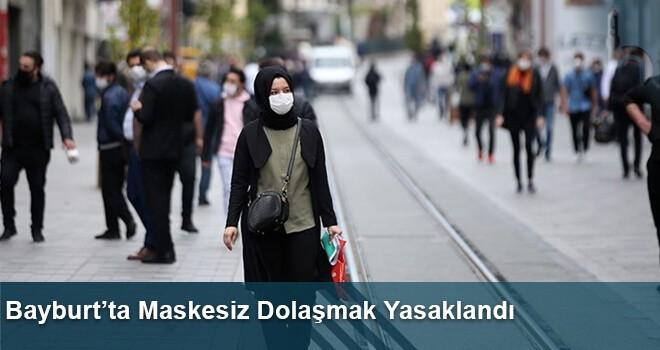 Bayburt'ta Maskesiz Dolaşmak Yasaklandı