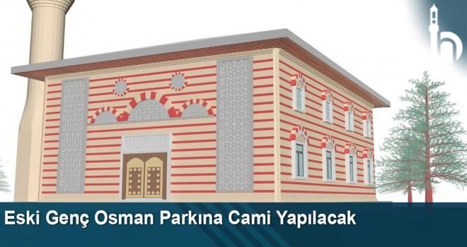 Eski Genç Osman Parkına cami yapılacak