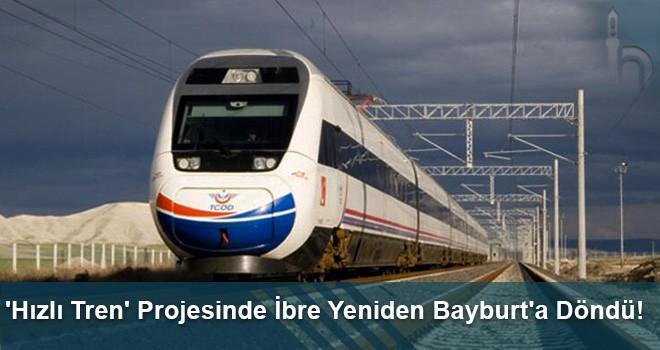'Hızlı Tren' Projesinde İbre Yeniden Bayburt'a Döndü!