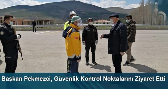 Başkan Pekmezci, Güvenlik Kontrol Noktalarını Ziyaret Etti