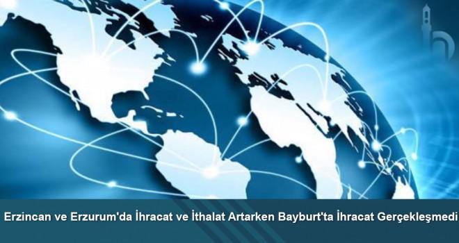 Erzincan ve Erzurum'da İhracat ve İthalat Artarken Bayburt'ta İhracat Gerçekleşmedi