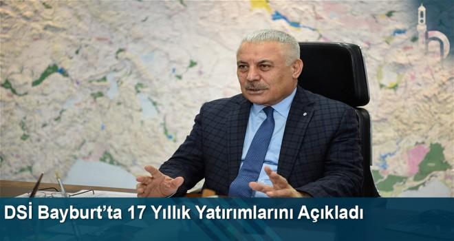 DSİ Bayburt'ta 17 yıllık yatırımlarını açıkladı