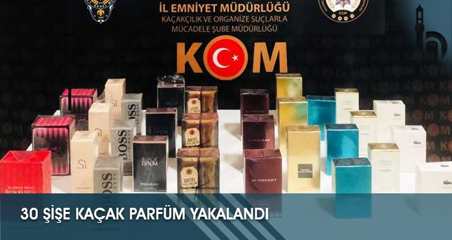 30 Şişe Kaçak Parfüm Yakalandı