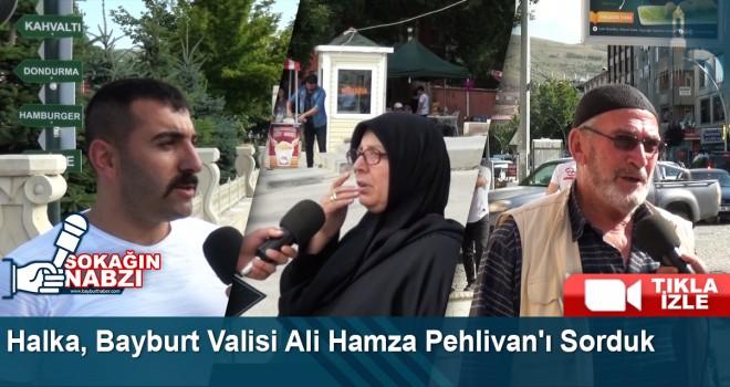 Halka, Bayburt Valisi Ali Hamza Pehlivan'ı Sorduk