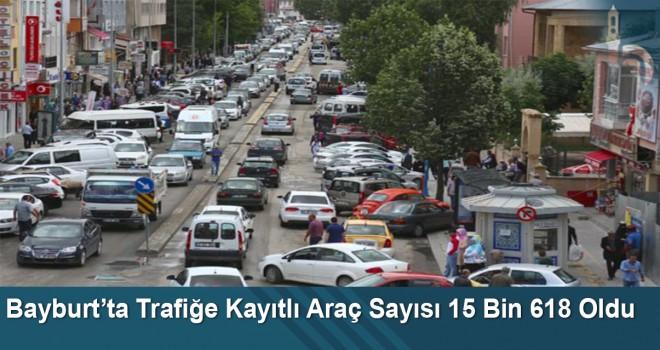 Bayburt'ta trafiğe kayıtlı araç sayısı 15 bin 618 oldu