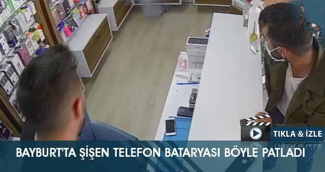 Bayburt'ta Şişen Telefon Bataryası Böyle Patladı