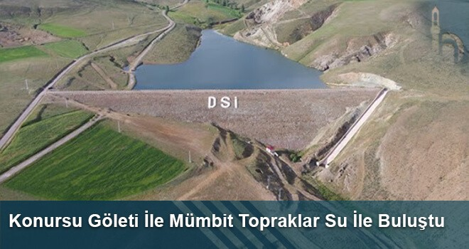 Konursu Göleti İle Mümbit Topraklar Su İle Buluştu