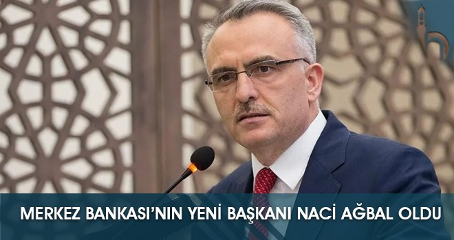 Merkez Bankası'nın Yeni Başkanı Naci Ağbal Oldu