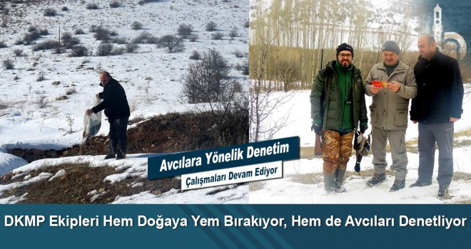 DKMP Ekipleri Hem Doğaya Yem Bırakıyor, Hem de Avcıları Denetliyor