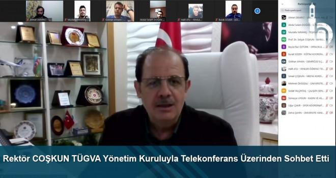 Rektör COŞKUN TÜGVA Yönetim Kuruluyla Telekonferans Üzerinden Sohbet Etti