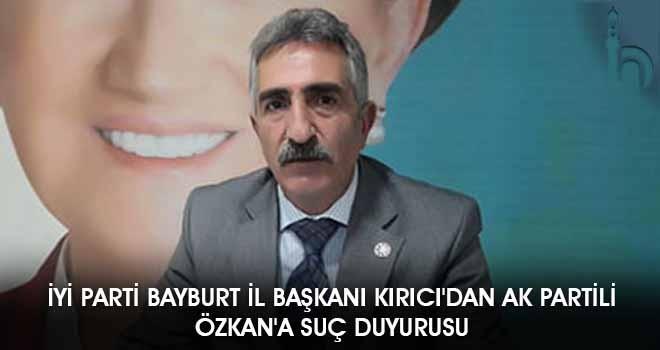 İyi Parti Bayburt İl Başkanı Kırıcı'dan Ak Partili Özkan'a Suç Duyurusu