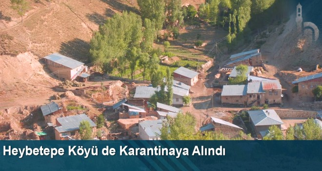 Heybetepe Köyü de Karantinaya Alındı