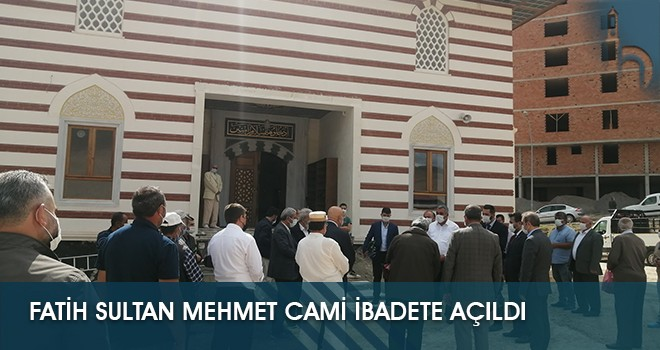 Fatih Sultan Mehmet Cami İbadete Açıldı