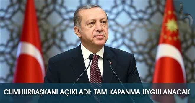 Cumhurbaşkanı Açıkladı: Tam Kapanma Uygulanacak