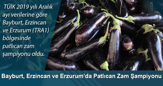 Bayburt, Erzincan ve Erzurum'da Patlıcan Zam Şampiyonu