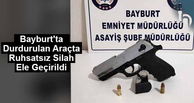 Bayburt'ta Durdurulan Araçta Ruhsatsız Silah Ele Geçirildi
