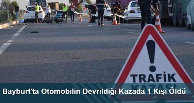 Bayburt'ta Otomobilin Devrildiği Kazada 1 Kişi Öldü