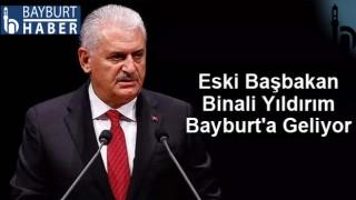 Eski Başbakan Binali Yıldırım Bayburt'a Geliyor