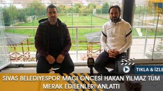 Sivas Belediyespor Maçı Öncesi Hakan Yılmaz Tüm Merak Edilenleri Anlattı