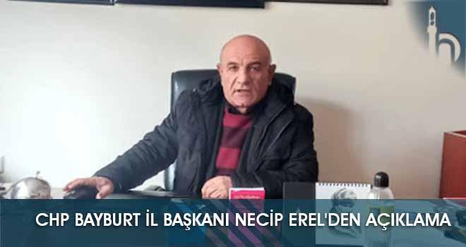 CHP Bayburt İl Başkanı Necip Erel'den Açıklama