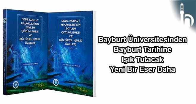 Bayburt Üniversitesinden Bayburt Tarihine Işık Tutacak Yeni Bir Eser Daha