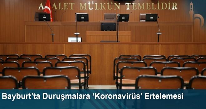 Bayburt'ta Duruşmalara 'Koronavirüs' Ertelemesi