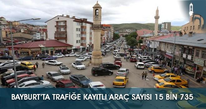 Bayburt'ta Trafiğe Kayıtlı Araç Sayısı 15 Bin 735
