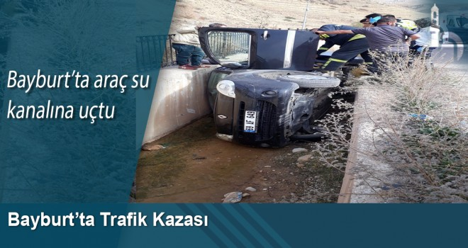 Bayburt'ta Araç Su Kanalına Uçtu: 1 Yaralı