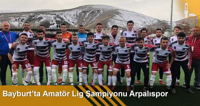 Bayburt'ta Amatör Lig Şampiyonu Arpalıspor