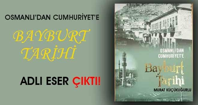 'Osmanlı'dan Cumhuriyet'e Bayburt Tarihi' Adlı Eser Yayınlandı