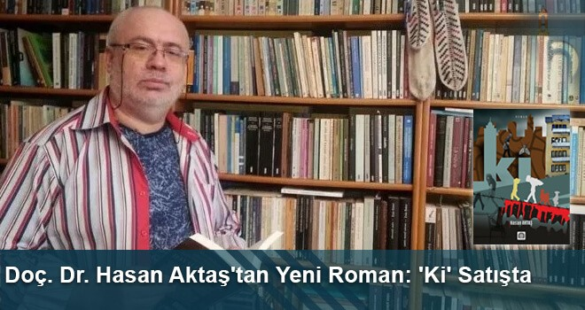 Doç. Dr. Hasan Aktaş'tan Yeni Roman: 'Ki' Satışta
