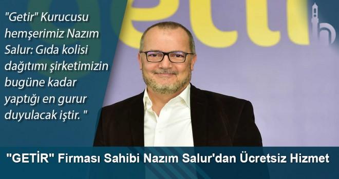 """""""GETİR"""" Firması Sahibi Nazım Salur'dan Ücretsiz Hizmet"""