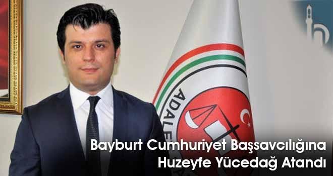 Bayburt Cumhuriyet Başsavcılığına Huzeyfe Yücedağ Atandı