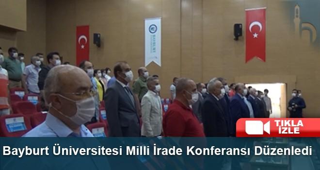 Bayburt Üniversitesi Milli İrade Konferansı Düzenledi