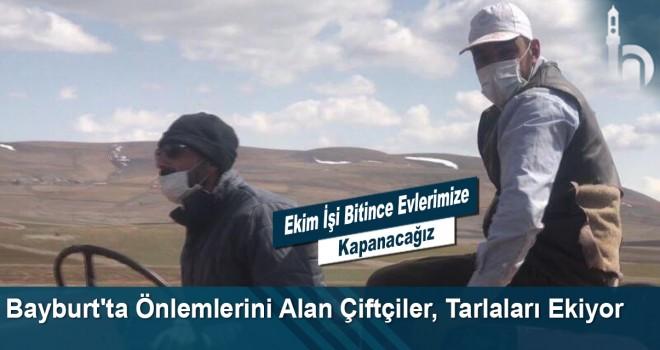 Bayburt'ta Önlemlerini Alan Çiftçiler, Tarlaları Ekiyor