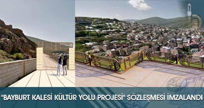 """""""Bayburt Kalesi Kültür Yolu Projesi"""" Sözleşmesi İmzalandı"""
