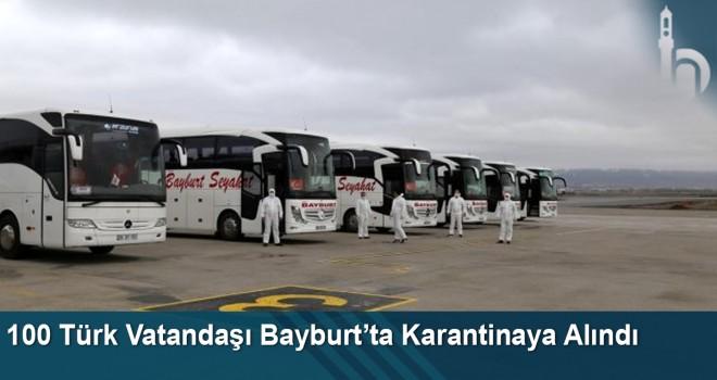 100 Türk Vatandaşı Bayburt'ta Karantinaya Alındı